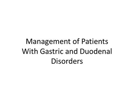 Management of Patients With Gastric and Duodenal Disorders
