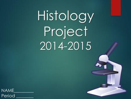Histology Project 2014-2015 NAME_________ Period ________.