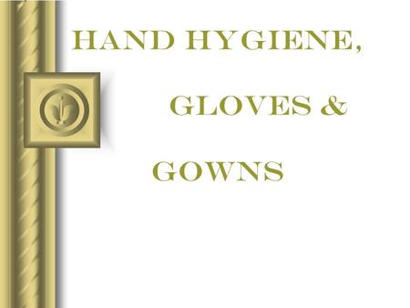 HAND Hygiene, gloves & gowns. Prepared by: Neonatal Nurse RANIA QUMSIEH January, 31, 2008.