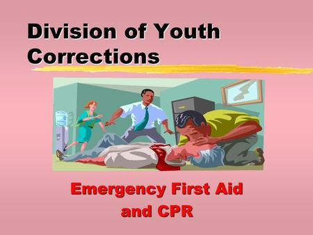 Division of Youth Corrections Emergency First Aid and CPR.