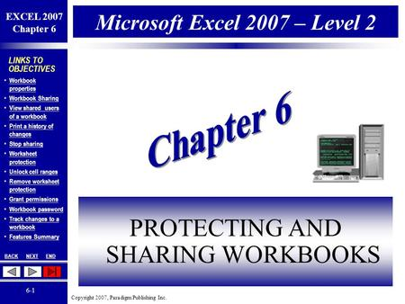 Copyright 2007, Paradigm Publishing Inc. EXCEL 2007 Chapter 6 BACKNEXTEND 6-1 LINKS TO OBJECTIVES Workbook properties Workbook properties Workbook Sharing.