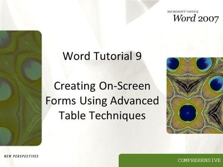 COMPREHENSIVE Word Tutorial 9 Creating On-Screen Forms Using Advanced Table Techniques.