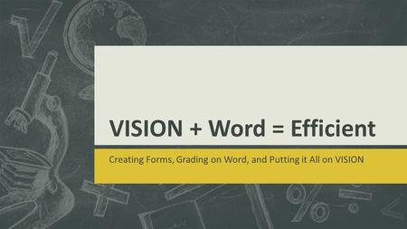 VISION + Word = Efficient Creating Forms, Grading on Word, and Putting it All on VISION.