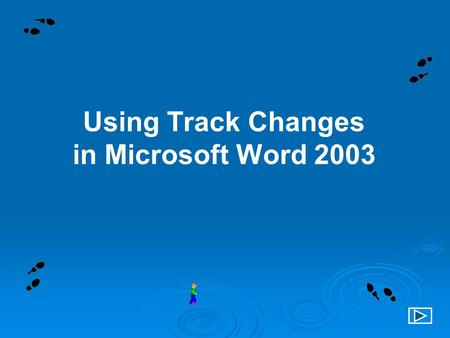 Using Track Changes in Microsoft Word 2003. Navigating Directions Click on the arrows or the home button located in the bottom right-hand corner of each.