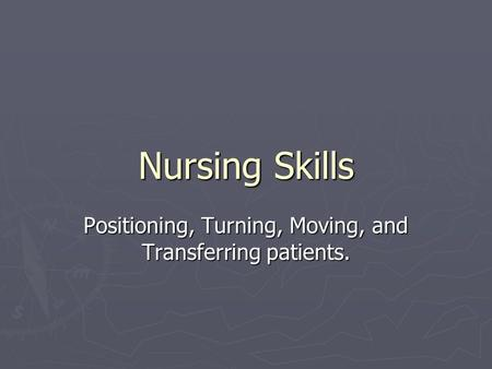Positioning, Turning, Moving, and Transferring patients.