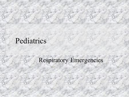 Pediatrics Respiratory Emergencies. n #1 cause of – Pediatric hospital admissions – Death during first year of life except for congenital abnormalities.