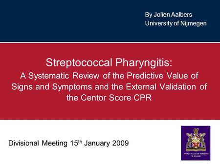 Divisional Meeting 15 th January 2009 Streptococcal Pharyngitis: A Systematic Review of the Predictive Value of Signs and Symptoms and the External Validation.