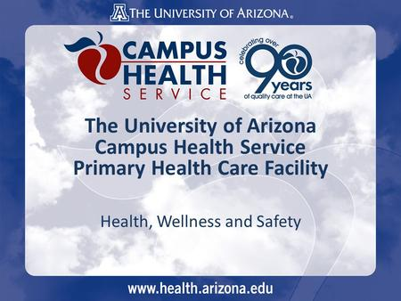 The University of Arizona Campus Health Service Primary Health Care Facility Health, Wellness and Safety.