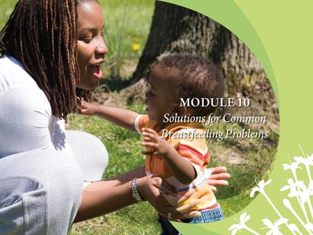 Core Competency Assesses the breastfeeding mother and infant for common breastfeeding difficulties and counsels and provides support and/or referrals.