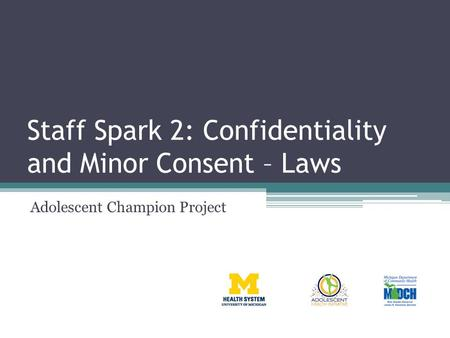 Staff Spark 2: Confidentiality and Minor Consent – Laws Adolescent Champion Project.