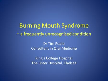 Burning Mouth Syndrome - a frequently unrecognised condition