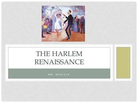 MR. MOCCIA THE HARLEM RENAISSANCE. PRESENTATION OUTLINE Historical precursors Harlem Renaissance as a Whole Ideals of the Renaissance Literary Aspects.