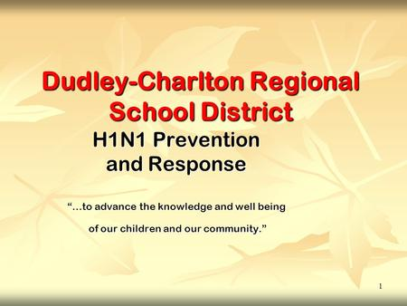 "1 Dudley-Charlton Regional School District H1N1 Prevention and Response ""…to advance the knowledge and well being of our children and our community."" of."