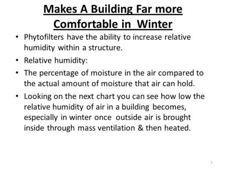 Makes A Building Far more Comfortable in Winter Phytofilters have the ability to increase relative humidity within a structure. Relative humidity: The.