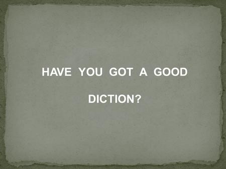 HAVE YOU GOT A GOOD DICTION?. THEN READ THIS, PREFERENTLY ALOUD.