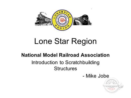 Lone Star Region National Model Railroad Association Introduction to Scratchbuilding Structures - Mike Jobe.
