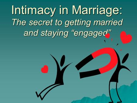 "Intimacy in Marriage: The secret to getting married and staying ""engaged"""