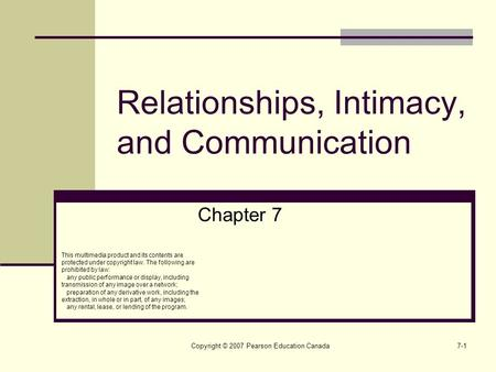 Copyright © 2007 Pearson Education Canada7-1 Relationships, Intimacy, and Communication Chapter 7 This multimedia product and its contents are protected.