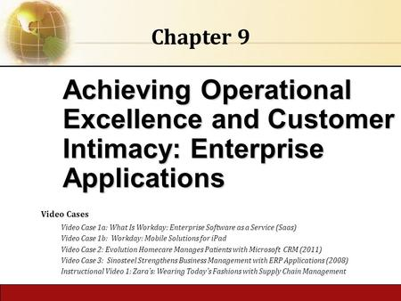 Chapter 9 Achieving Operational Excellence and Customer Intimacy: Enterprise Applications Video Cases Video Case 1a: What Is Workday: Enterprise Software.