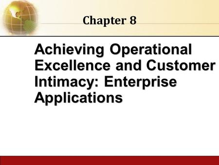 6.1 Copyright © 2014 Pearson Education publishing as Prentice Hall Achieving Operational Excellence and Customer Intimacy: Enterprise Applications Chapter.