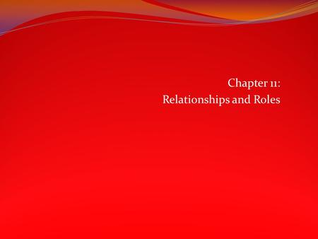 Chapter 11: Relationships and Roles. The Changing Landscape of Marriage Throughout history: Marriage was often based on practical concerns. Mid twentieth.