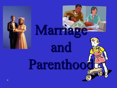 Marriage and Parenthood Marriage and Parenthood. I. Preparing for marriage - Intimacy plays a vital role in a marriage relationship. Philosophical intimacy.