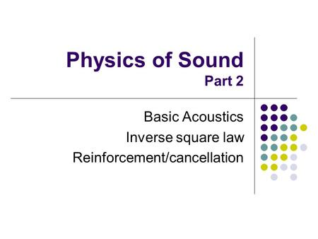 Basic Acoustics Inverse square law Reinforcement/cancellation
