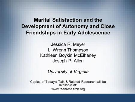 Marital Satisfaction and the Development of Autonomy and Close Friendships in Early Adolescence Jessica R. Meyer L. Wrenn Thompson Kathleen Boykin McElhaney.