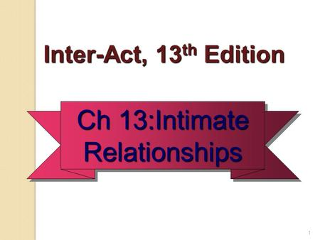 1 Inter-Act, 13 th Edition Inter-Act, 13 th Edition Ch 13:Intimate Relationships.