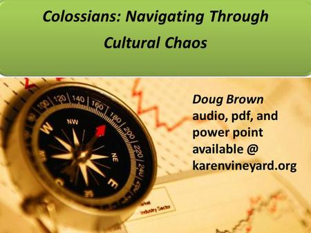 Colossians: Navigating Through Cultural Chaos Doug Brown audio, pdf, and power point karenvineyard.org.