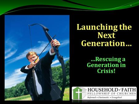 Launching the Next Generation… …Rescuing a Generation in Crisis! …Rescuing a Generation in Crisis!.