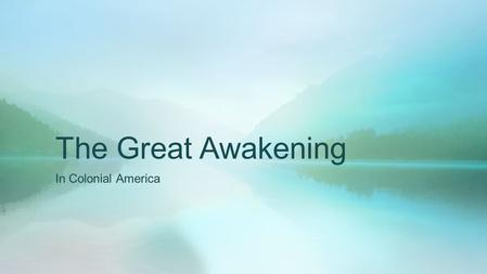 The Great Awakening In Colonial America. In Review  Colonial America was in transition.  The communities had been established and were thriving.  Immigration.