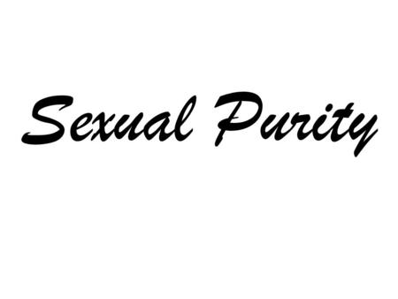 Sexual Purity. You must be holy because I, the L ORD, am holy. I have set you apart from all other people to be my very own. Leviticus 20:26 NLT.