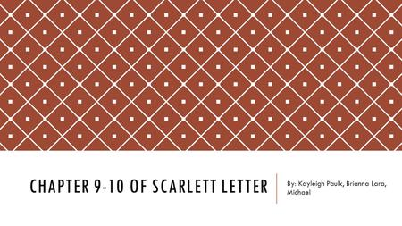 CHAPTER 9-10 OF SCARLETT LETTER By: Kayleigh Paulk, Brianna Lara, Michael.