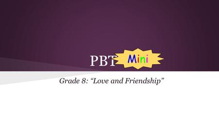 "PBT Grade 8: ""Love and Friendship"" MiniMini. Anchor Source: News Report Social Media Affecting Teens' Concepts Of Friendship, Intimacy Huffington Post."
