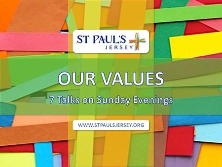 WWW.STPAULSJERSEY.ORG. <strong>SLIDE</strong> 2 WWW.STPAULSJERSEY.ORG OUR VALUES Living every day <strong>for</strong> God in a relationship of awe and intimacy Encouraging spiritual growth.