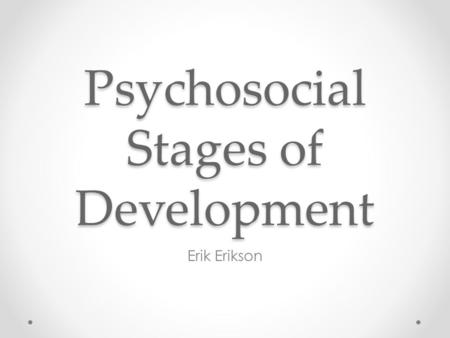 Psychosocial Stages of Development Erik Erikson. Psychosocial Psyco = psychological Social = environment o Interaction of both o Reciprocal relationship.