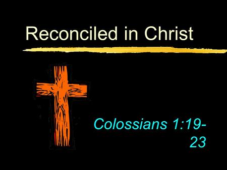 Reconciled in Christ Colossians 1:19-23.