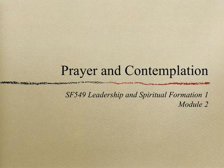 Prayer and Contemplation SF549 Leadership and Spiritual Formation 1 Module 2.