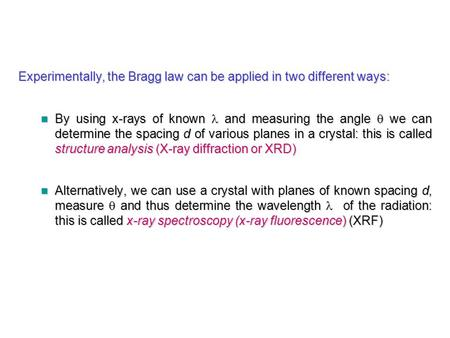 Experimentally, the Bragg law can be applied in two different ways: