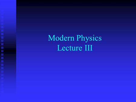 "Modern Physics Lecture III. The Quantum Hypothesis In this lecture we examine the evidence for ""light quanta"" and the implications of their existence."