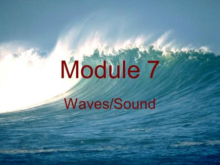 Module 7 Waves/Sound.