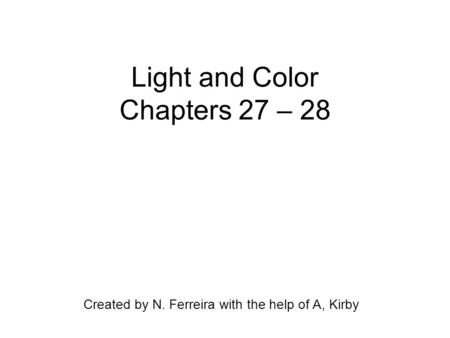 Light and Color Chapters 27 – 28 Created by N. Ferreira with the help of A, Kirby.