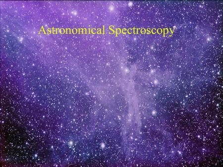Astronomical Spectroscopy. The Electromagnetic Spectrum.