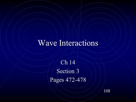 Wave Interactions Ch 14 Section 3 Pages 472-478 108.