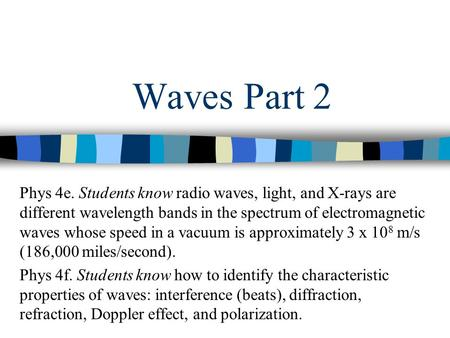 Waves Part 2 Phys 4e. Students know radio waves, light, and X-rays are different wavelength bands in the spectrum of electromagnetic waves whose speed.