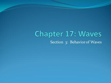 Section 3: Behavior of Waves. Reflection Reflection occurs when a wave strikes an object and bounces off of the object. All types of waves (water, sound,