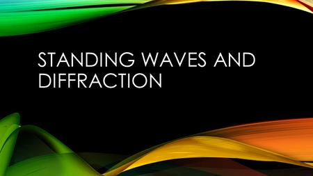 STANDING WAVES AND DIFFRACTION. STANDING WAVES 2.