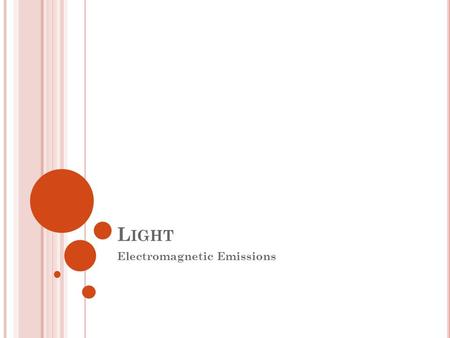 L IGHT Electromagnetic Emissions. T HEORIES OF L IGHT Light used to be thought of as a stream of particles. This means light would not be able to diffract.