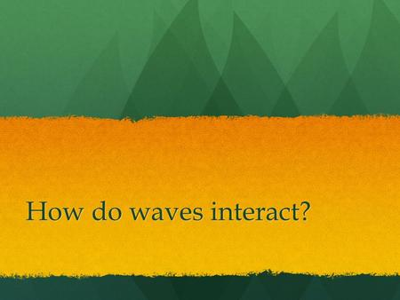 How do waves interact?. Reflection Reflection: Happens when a wave bounces back after hitting a barrier. Reflection: Happens when a wave bounces back.